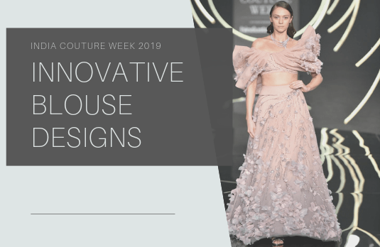 Innovative Blouse Designs Seen On The Runway At The India Couture Week 2019 Indian Fashion Blog