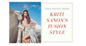 TAKE NOTES FROM KRITI SANON'S FUSION STYLE